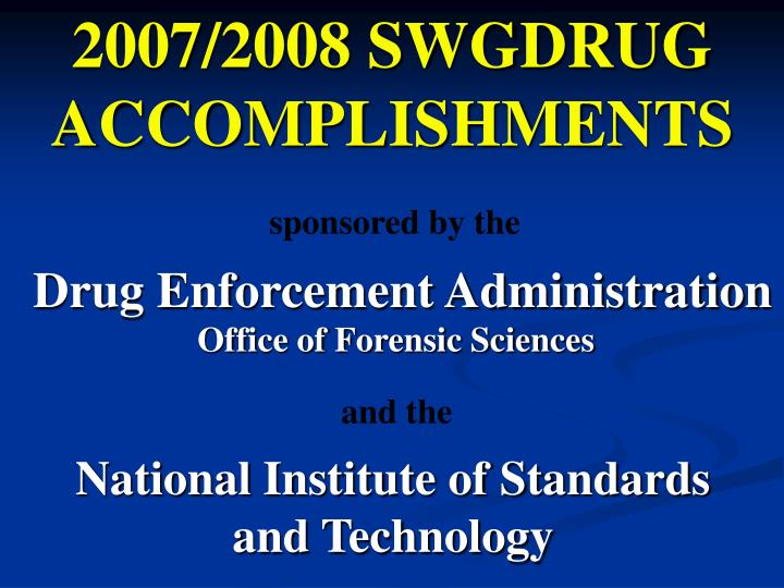 2007/2008 SWGDRUG  ACCOMPLISHMENTS