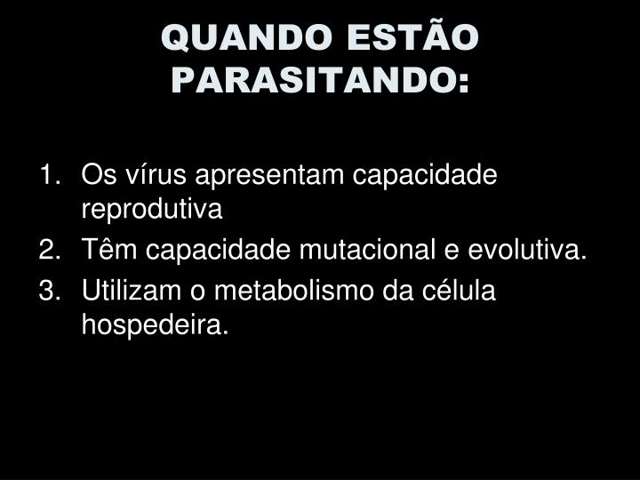 QUANDO ESTÃO PARASITANDO: