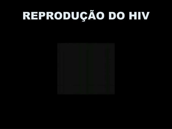 REPRODUÇÃO DO HIV