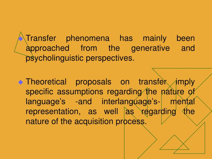 Transfer phenomena has mainly been approached from the generative and psycholinguistic perspectives.