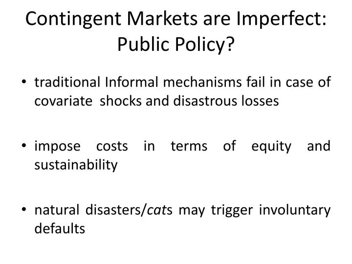 Contingent Markets are Imperfect: Public Policy?