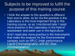 subjects to be improved to fulfill the purpose of this training course