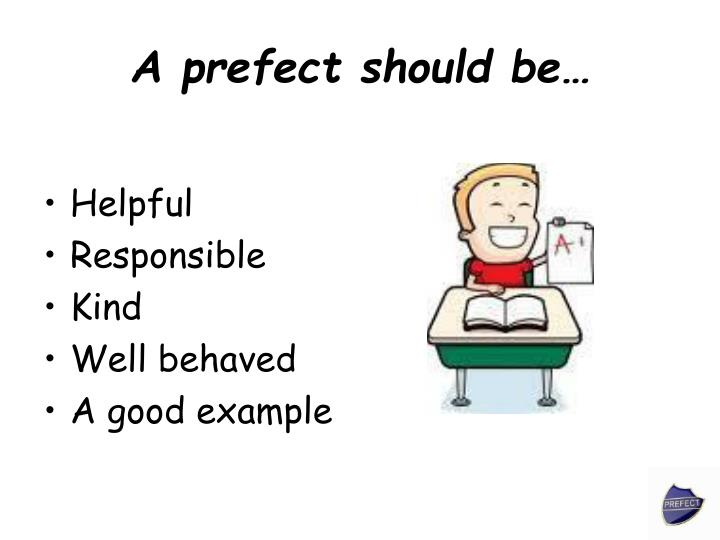 A prefect should be…