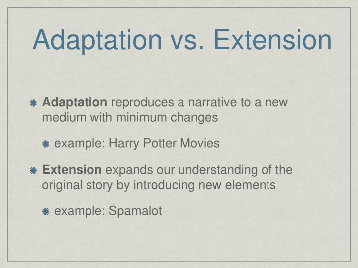 Adaptation vs. Extension