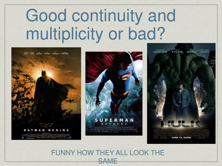 Good continuity and multiplicity or bad?