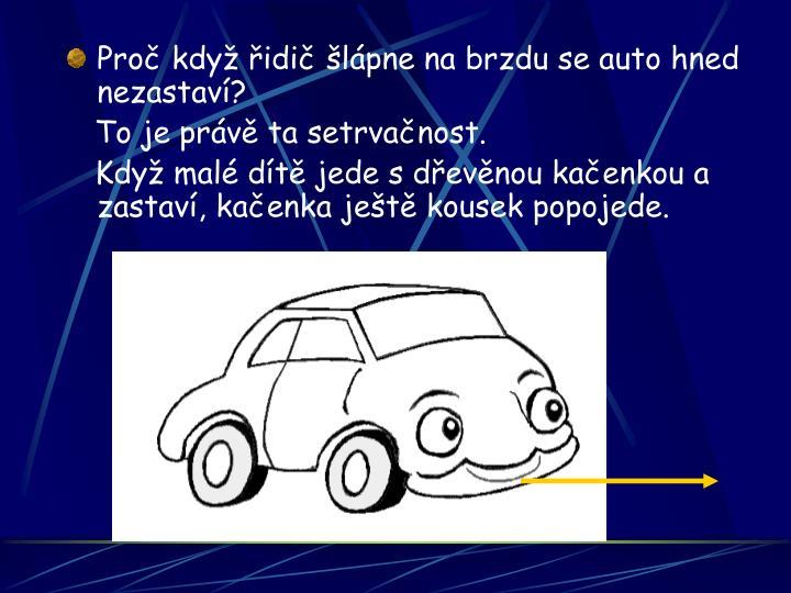 Proč když řidič šlápne na brzdu se auto hned nezastaví?
