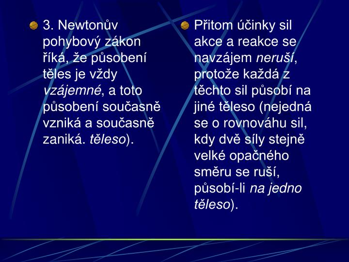 3. Newtonův pohybový zákon říká, že působení těles je vždy