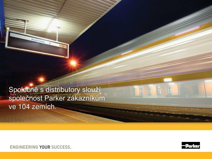 Společně sdistributory slouží společnost Parker zákazníkům ve 104 zemích.