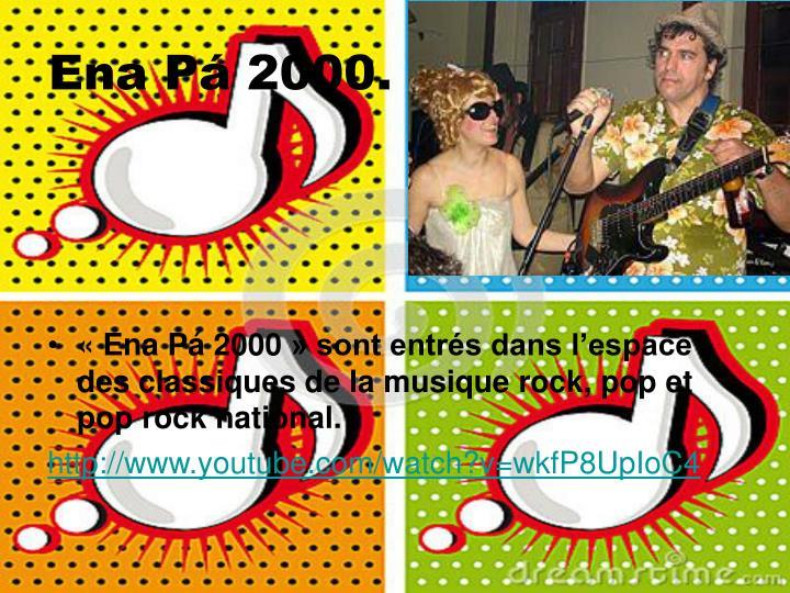 «Ena Pá 2000» sont entrés dans l'espace des classiques de la musique rock, pop et pop rock national.