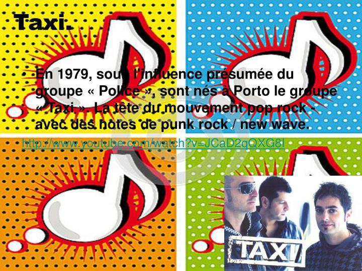 En 1979, sous l'influence présumée du groupe «Police», sont nés à Porto le groupe «Taxi». La tête du mouvement pop rock - avec des notes de punk rock / new wave.