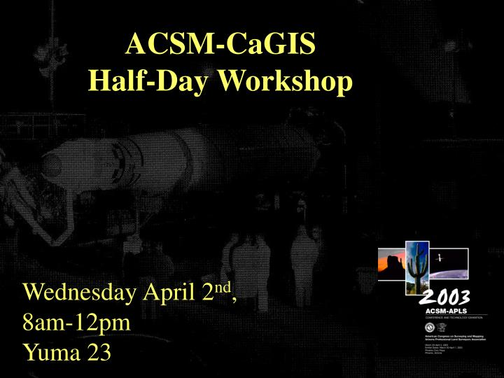 Acsm cagis half day workshop