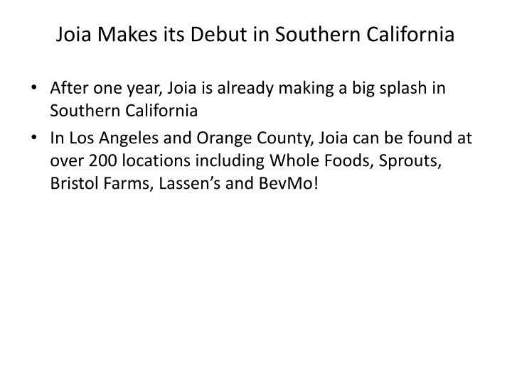 Joia Makes its Debut in Southern California