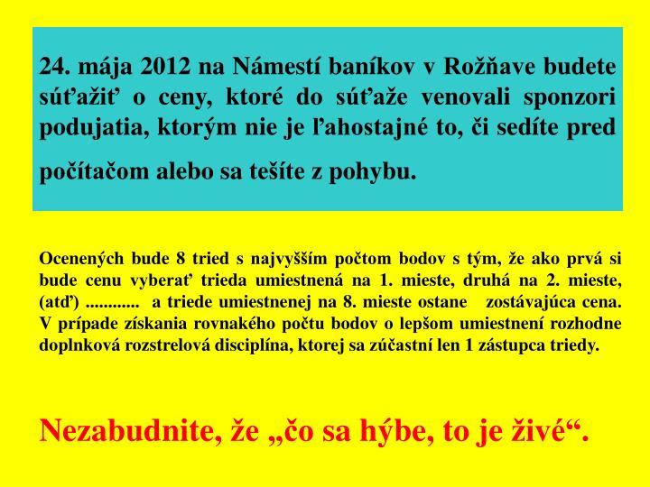 24. mája 2012 na Námestí baníkov v Rožňave budete súťažiť o ceny, ktoré do súťaže venovali sponzori podujatia, ktorým nie je ľahostajné to, či sedíte pred