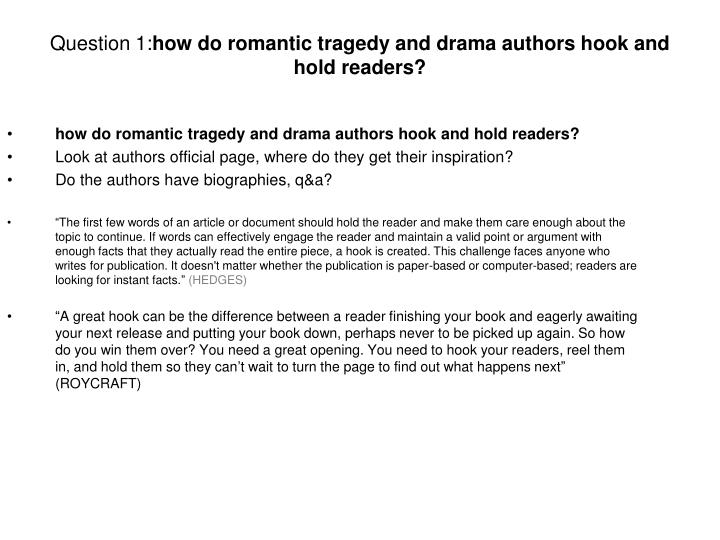 Question 1 how do romantic tragedy and drama authors hook and hold readers