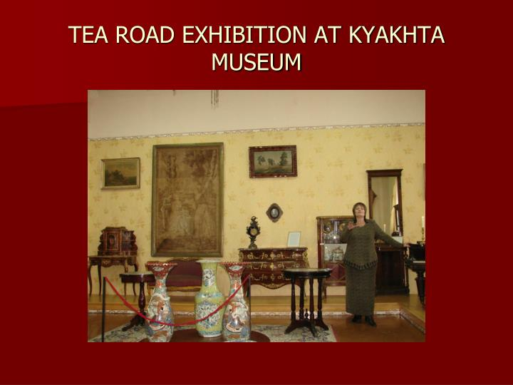 TEA ROAD EXHIBITION AT KYAKHTA MUSEUM