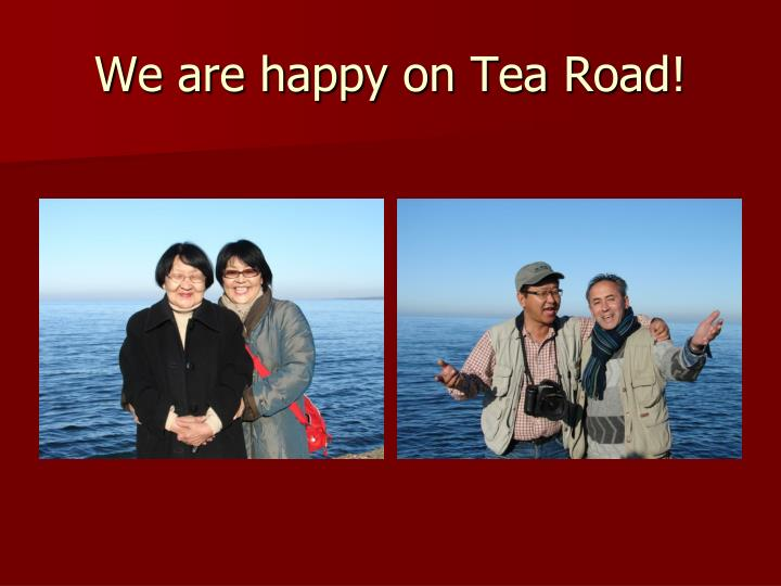 We are happy on Tea Road!