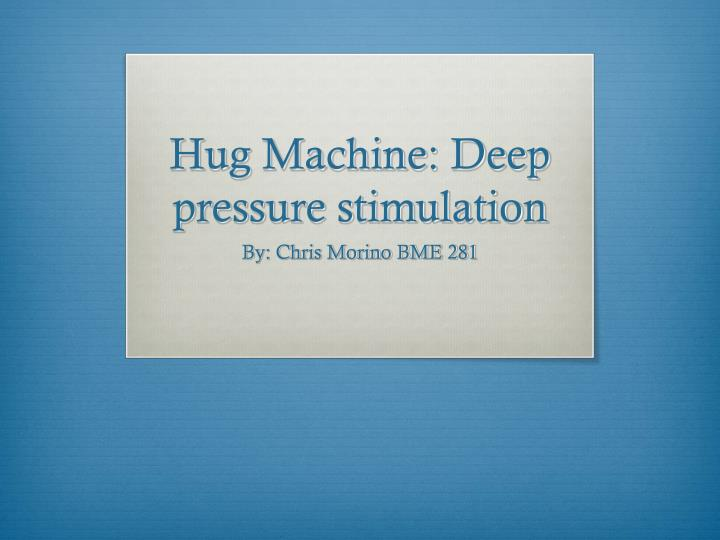 Hug machine deep pressure stimulation