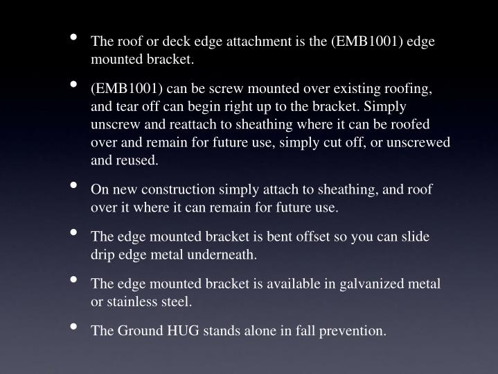The roof or deck edgeattachment isthe (EMB1001) edge mounted bracket.