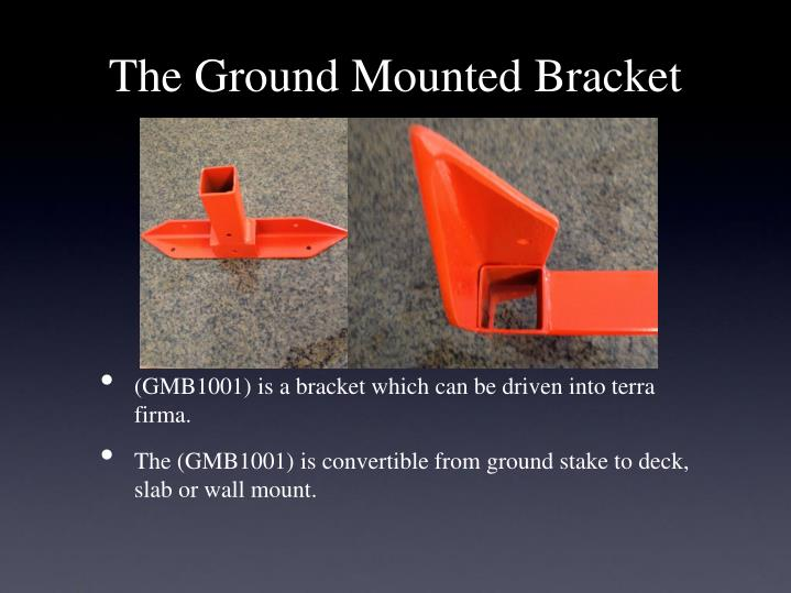 The Ground Mounted Bracket