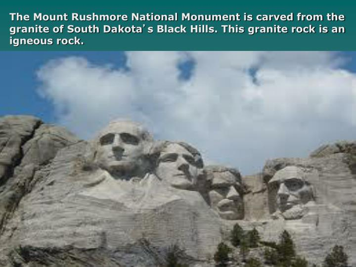 The Mount Rushmore National Monument is carved from the granite of South Dakota