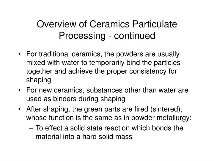 Overview of Ceramics Particulate Processing - continued