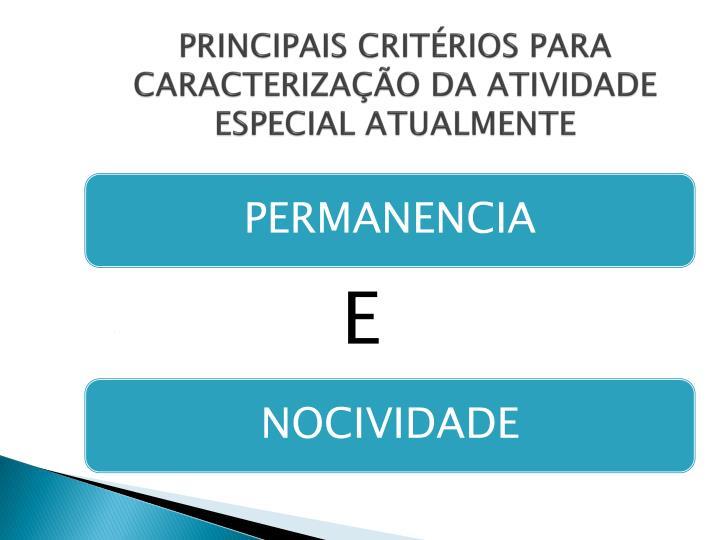 PRINCIPAIS CRITÉRIOS PARA CARACTERIZAÇÃO DA ATIVIDADE ESPECIAL ATUALMENTE