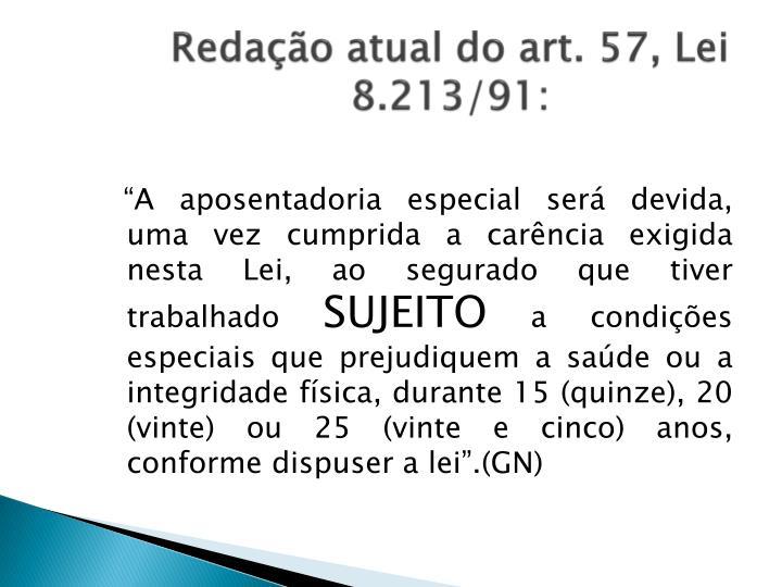 Redação atual do art. 57, Lei 8.213/91: