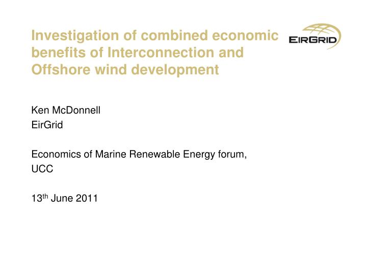 Investigation of combined economic benefits of Interconnection and Offshore wind development