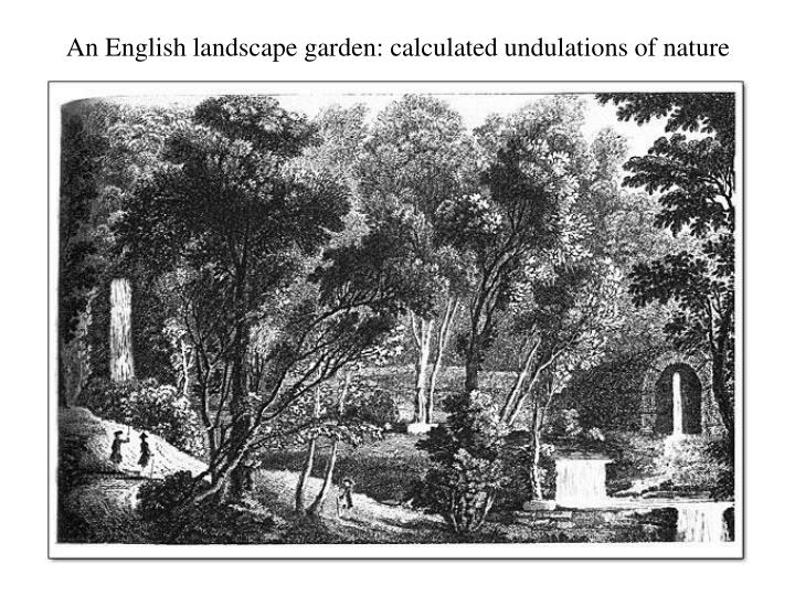 An English landscape garden: calculated undulations of nature