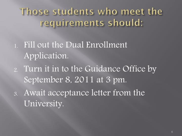 Those students who meet the requirements should: