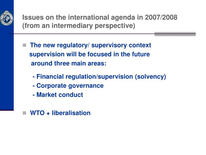 Issues on the international agenda in 2007/2008  (from an intermediary perspective)