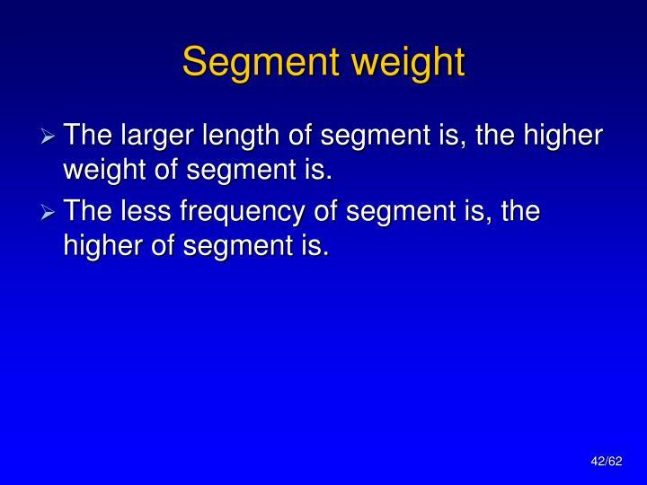 Segment weight