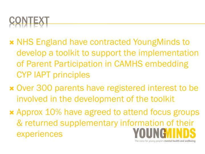 NHS England have contracted YoungMinds to develop a toolkit to support the implementation of Parent Participation in CAMHS embedding CYP IAPT principles