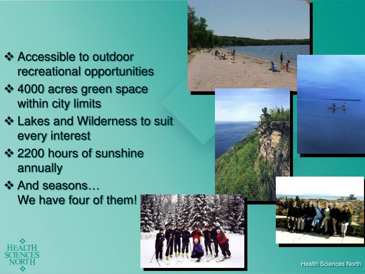 Accessible to outdoor recreational opportunities