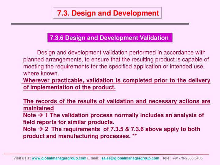 Design and development validation performed in accordance with planned arrangements, to ensure that the resulting product is capable of meeting the requirements for the specified application or intended use, where known.