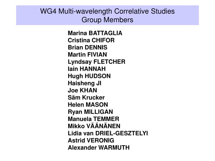 Wg4 multi wavelength correlative studies group members