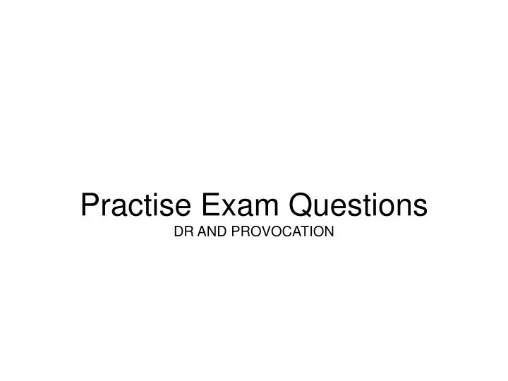 Practise exam questions dr and provocation