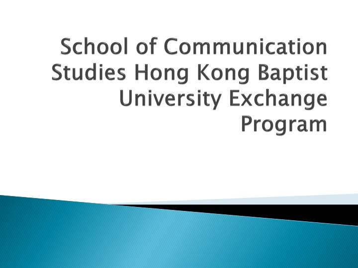 School of Communication Studies Hong Kong Baptist University Exchange Program
