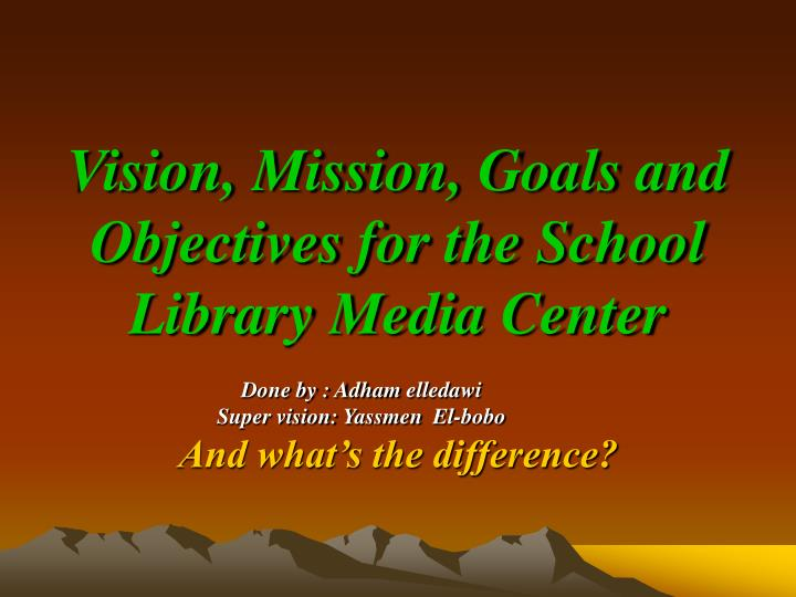 Vision, Mission, Goals and Objectives for the School Library Media Center