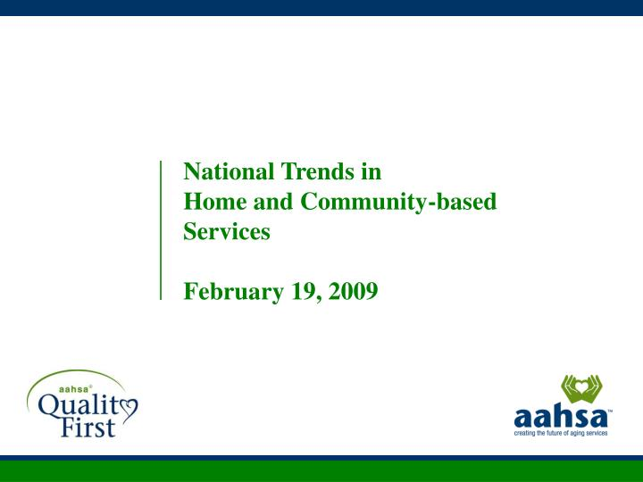 National trends in home and community based services february 19 2009