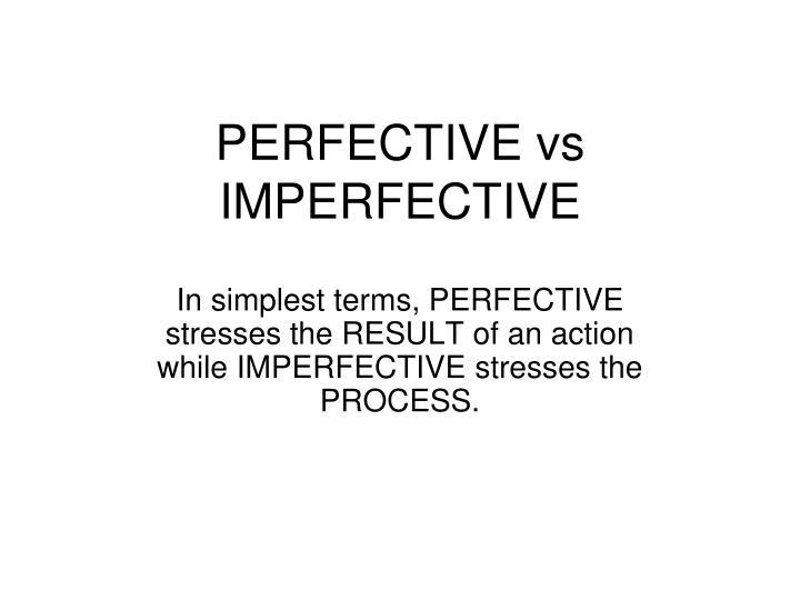 PERFECTIVE vs IMPERFECTIVE
