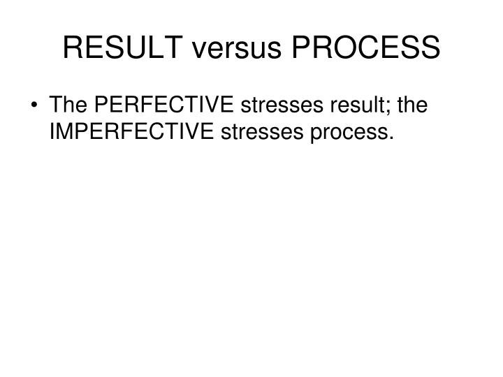 RESULT versus PROCESS