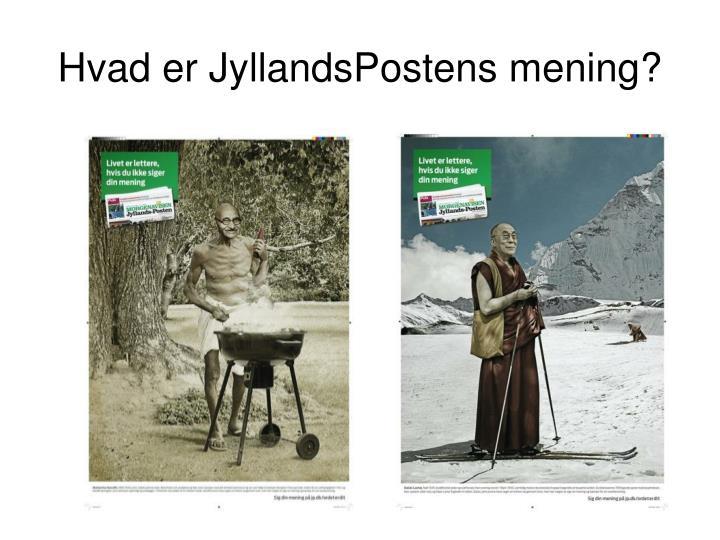 Hvad er JyllandsPostens mening?