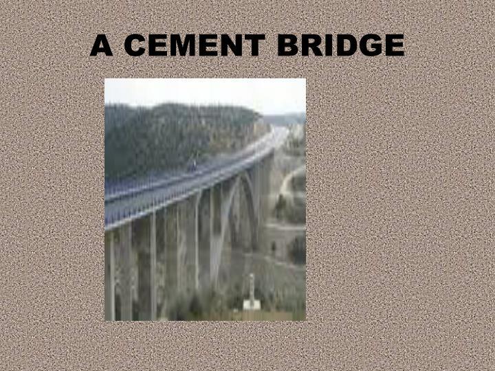 A CEMENT BRIDGE