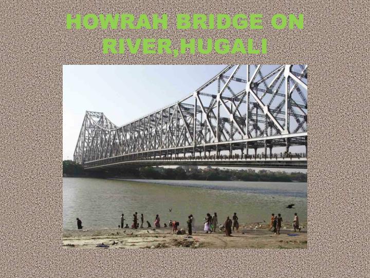 HOWRAH BRIDGE ON RIVER,HUGALI
