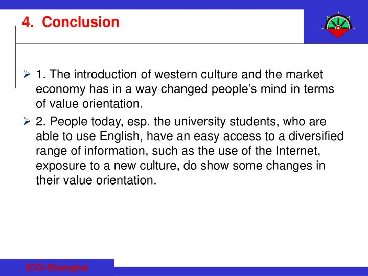 1. The introduction of western culture and the market economy has in a way changed people's mind in terms of value orientation.