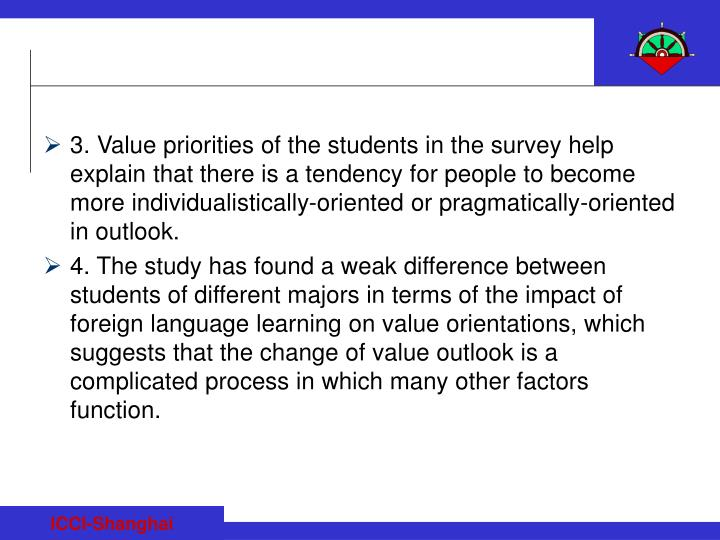 3. Value priorities of the students in the survey help explain that there is a tendency for people to become more individualistically-oriented or pragmatically-oriented in outlook.