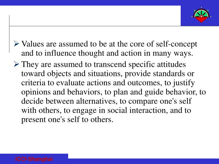 Values are assumed to be at the core of self-concept and to influence thought and action in many ways.