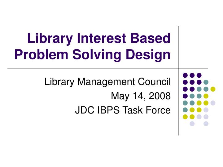 Library interest based problem solving design