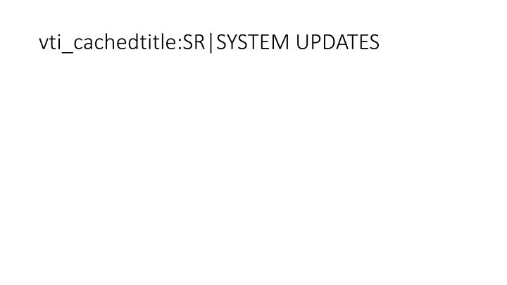 vti_cachedtitle:SR|SYSTEM UPDATES